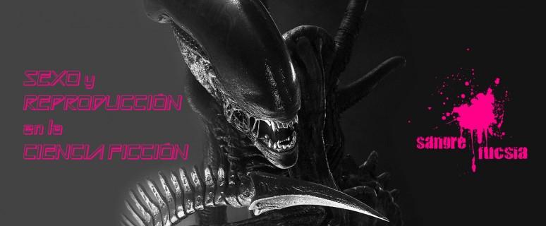 Alien - sexo y reproducción - ciencia ficción - podcast feminista Sangre Fucsia